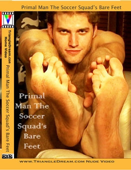 http://www.dudelodge.com/CONTENT/BOXCOVER1SFr25/PrimalManTheSoccerSquad'sBareFeet.jpg